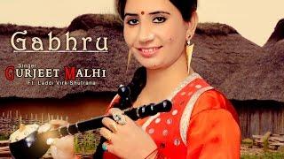 GABHRU | GURJEET MALHI | feat LADDI VIRK (shutrana) | NEW HIT SONG 2016