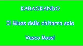 Karaoke Italiano - Il Blues della chitarra sola - Vasco Rossi ( Testo )