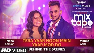 Making Of Yaar Mod DoTera Yaar Hoon Main  Neha Kakkar, Millind Gaba  T-SERIES MIXTAPE SEASON 2 uploaded on 27 day(s) ago 273123 views