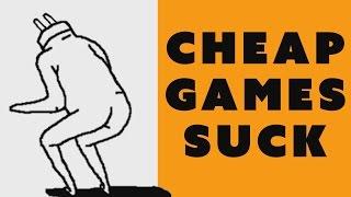 cheap games suck  1 dollar 1 hour gameplay