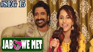 Jab We Met #Seg15 With Eijaz Khan & Niyati Fatnani | Telly Reporter Exclusive
