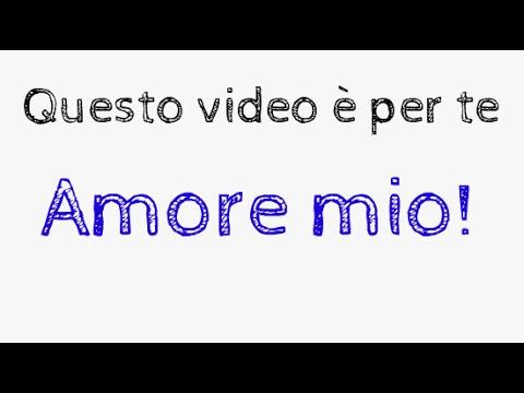 2016 Messagio in video - Dichiarazione d'amore per LUI e per LEI .Con musica originale