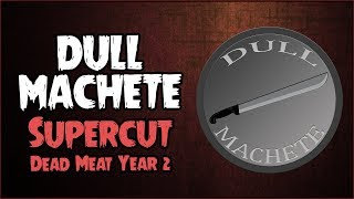 Dull Machete Recipients (SUPERCUT // Dead Meat Year 2)