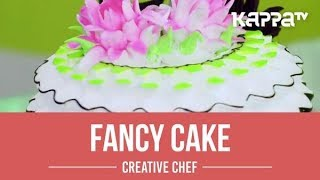 Fancy Cake - Creative Chef - Kappa TV