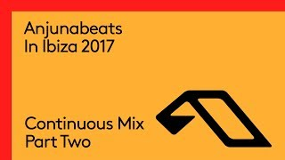 Anjunabeats In Ibiza 2017 (Continuous Mix Part Two)