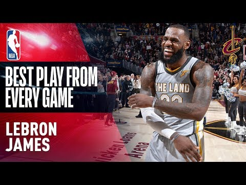 LeBron James BEST PLAY from EVERY GAME 2017 2018