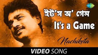 It's a Game | Bengali Song | Nachiketa Chakraborty