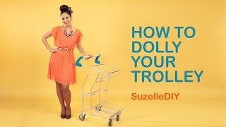 How to Dolly Your Trolley