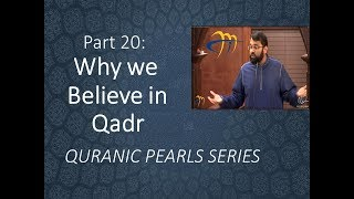 Quranic Pearls pt.20 -  Why do we believe in Qadr? | Dr. Sh. Yasir Qadhi