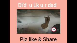 Like u r dad plz watch full video ND like and share............