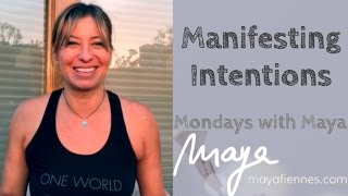 How To Manifest Intentions - Mondays with Maya Fiennes