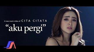 Aku Pergi - Cita Citata ( Official Music Video )