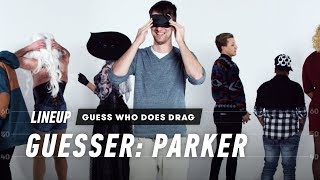 Guess Who Does Drag (Parker)   Lineup   Cut