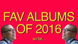 FAVORITE ALBUMS OF 2016 (SO FAR...)