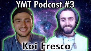 #3 - Koi Fresco [Psychedelics, Science, Spirituality, Enlightenment, God] | YMT Podcast