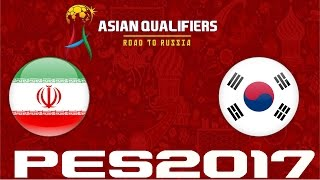 2018 WORLD CUP QUALIFIERS - IRAN v SOUTH KOREA - PES 2017