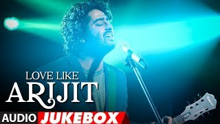 Love Like Arijit Singh  Latest Bollywood Songs  Hindi Songs 2018  AUDIO JUKEBOX uploaded on 8 day(s) ago 25411 views
