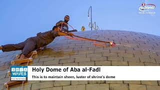 Servants of Aba al-Fadl al-Abbas begin periodic cleaning work of holy dome