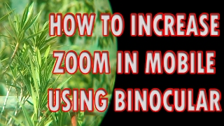 how to increase zoom in mobile using binocular Exclusive Way
