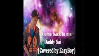 Come back to me (Daddy sai) covered  by Tai EasyBoy