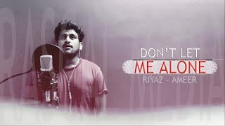 Don't Let Me Alone || Official Music Video || Riyaz - Ameer