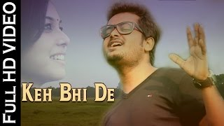 Keh Bhi De | LOVE SONG | Video Song | Navneet Singh Rajput | NEW HINDI SONGS 2016 | HD