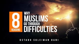 8 Reasons Why Muslims Go Through Problems & Difficulties – Eye Opener