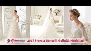 2017 Fransız Dantelli Gelinlik Modelleri #SenFarklısın