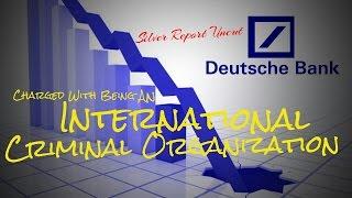 Deutsche Bank Being Charged as an International Criminal Organization for Market Manipulation