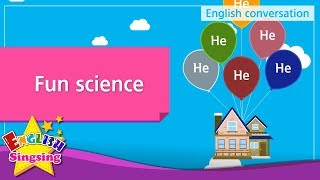 10. Fun science (English Dialogue) - Educational video for Kids - Role-play conversation