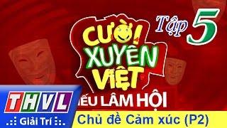THVL   Cười xuyên Việt - Tiếu lâm hội   Tập 5: Chủ đề cảm xúc (tiếp theo)