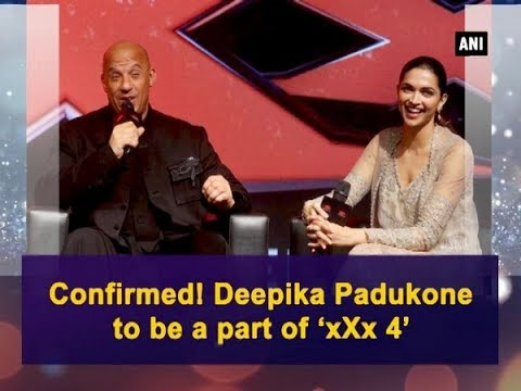 Confirmed! Deepika Padukone to be a part of 'xXx 4' - Bollywood News