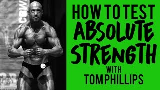 How to Test ABSOLUTE Strength with Tom Phillips - How STRONG are you?