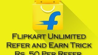 Flipkart refer and earn unlimited trick added 2016