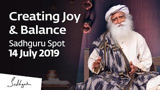 Creating Joy & Balance   Sadhguru Spot – 14 July 2019