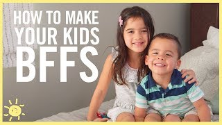 How to Make Your Kids BFF's!