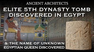 Elite 5th Dynasty Egyptian Tomb Discovered + Name of Unknown Queen | Ancient Architects