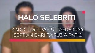 Kado Terindah Ultah Sonny Septian dari Fairuz A Rafiq - Halo Selebriti