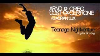 Adrian Lux vs Arno Cost & Greg Cerrone  - Teenage Nightventure (Kryder Bootleg)