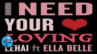 Lehai Ft Ella Belle - I Need Your Loving - February 2017