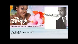 Arly Larivière - Why Do U Say You Love Me?