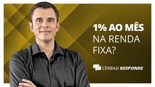 É possível ter rendimento em renda fixa de 1% ao mês? - #CerbasiResponde