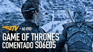 Game of Thrones Comentado - S06E05 | OmeleTV AO VIVO