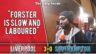 Forster is slow and laboured | Liverpool 3-0 Southampton | The Ugly Inside