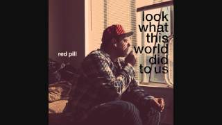 Red Pill - Look What This World Did to Us [Prod. by Red Pill]