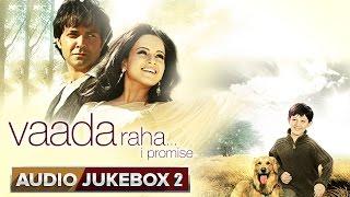 Vaada Raha... I Promise - Jukebox 2 (Full Songs)
