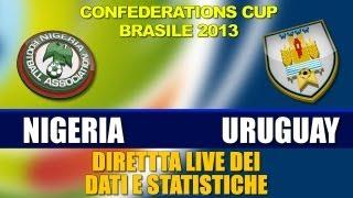 NIGERIA - URUGUAY 1-2 : CONFEDERATIONS CUP BRASIL 2013 - LIVE STREAMING DATASHEET