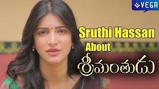 Sruthi Hassan About Srimanthudu Movie : Latest Telugu Movie 2015