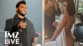 Selena Gomez Strips Down For The Weeknd! | TMZ Live
