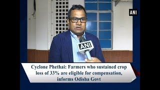 Farmers who sustained crop loss of 33% are eligible for compensation, informs Odisha Govt